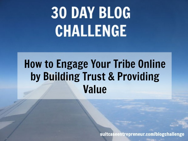 Day 17 How to engage your tribe online by building trust and value