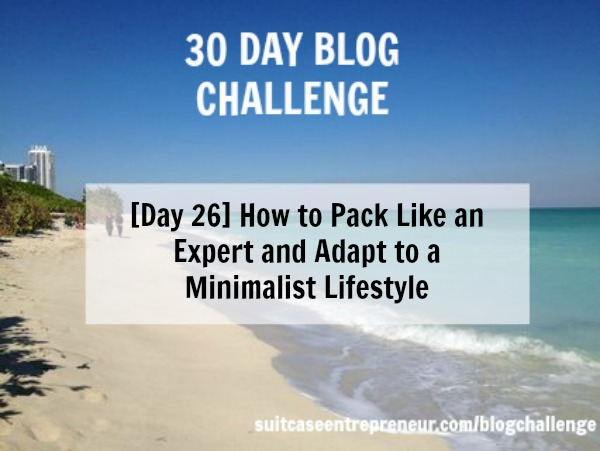 Day 26 - How to Pack Like an Expert and Adapt to a Minimalist Lifestyle
