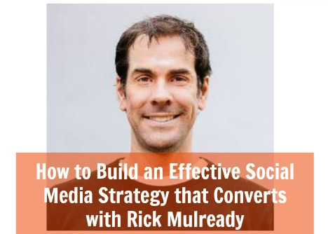 How to Build an Effective Social Media Strategy that Converts with Rick Mulready