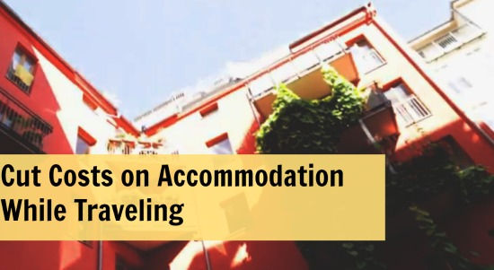 How to Cut Costs on Accommodation While Traveling