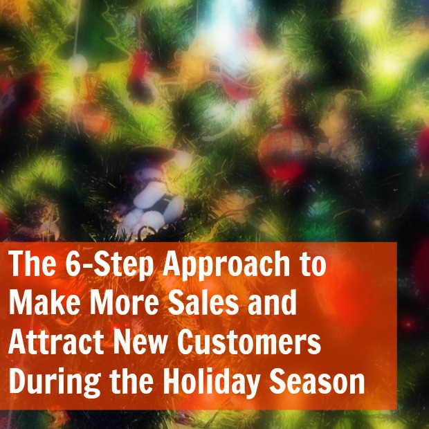 The 6-Step Approach to Make More Sales and Attract New Customers During the Holiday Season