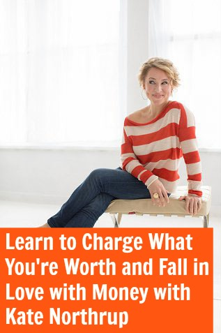 Learn to Charge What You're Worth and Fall in Love with Money with Kate Northrup