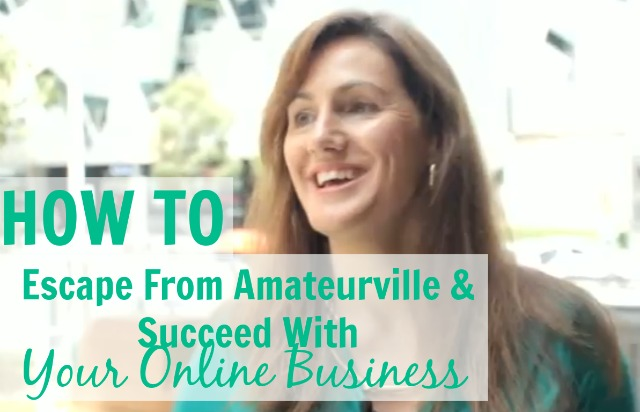 How to Escape From Amateurville and Succeed With Your Online Business