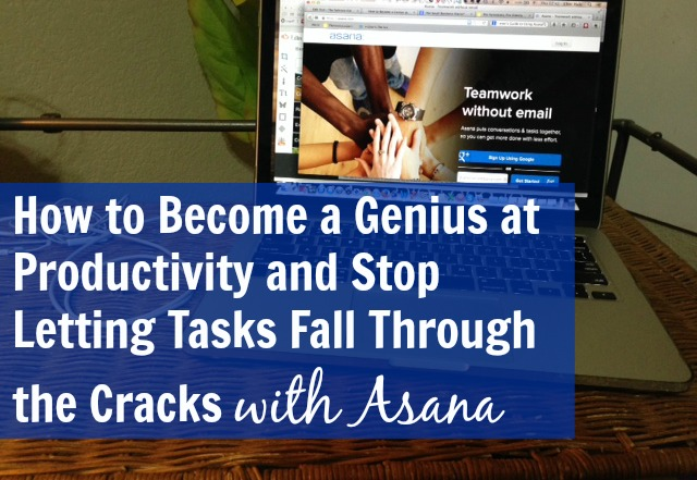 How to Become a Genius at Productivity and Stop Letting Tasks Fall Through the Cracks with Asana