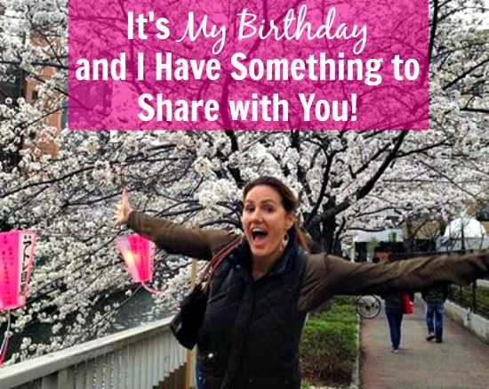 It's My Birthday and I Want to Share Something with You