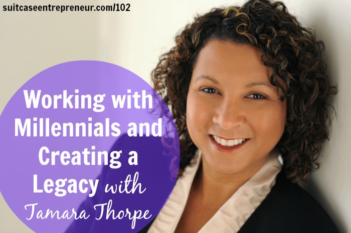 Working with Millennials and Creating a Legacy with Tamara Thorpe