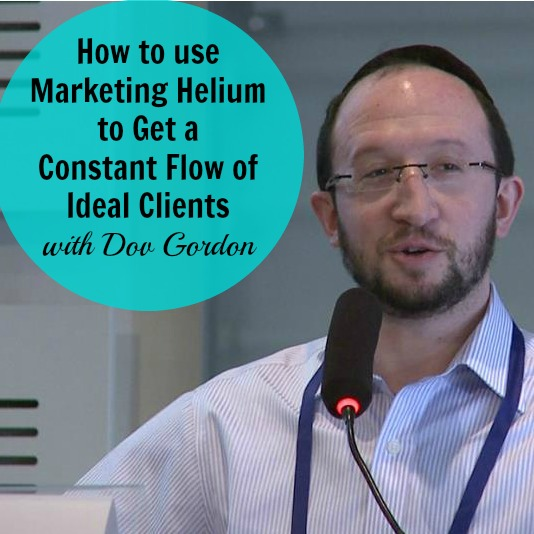[232] How to use Marketing Helium to Get a Constant Flow Of Ideal Clients with Dov Gordon