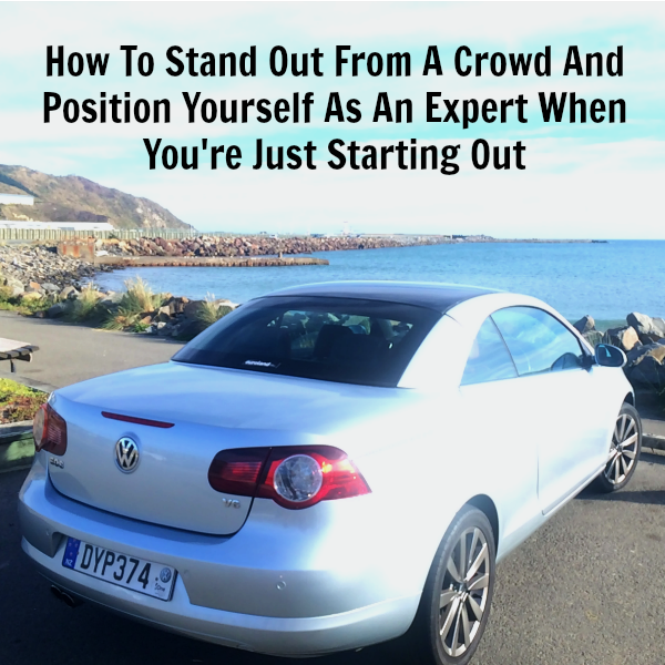 [237] How To Stand Out From A Crowd And Position Yourself As An Expert When You're Just Starting Out