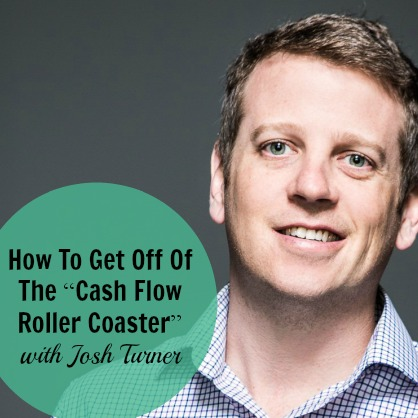 """[236] How To Get Off Of The """"Cash Flow Roller Coaster"""" With Josh Turner"""