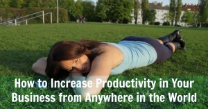 How to increase productivity in your business from anywhere in the world