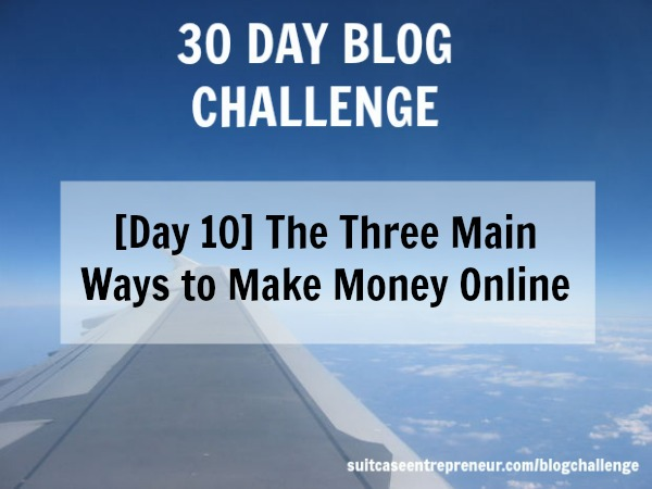 Day 10 three main ways to make money online