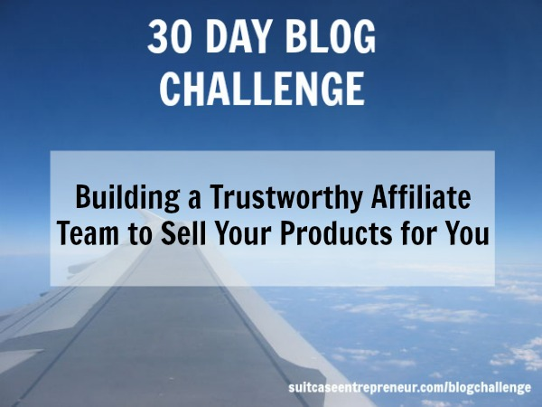 Day 18 Building a trustworthy affiliate team to sell your products
