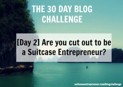 Day 2 Are you cut out to be a Suitcase Entrepreneur?
