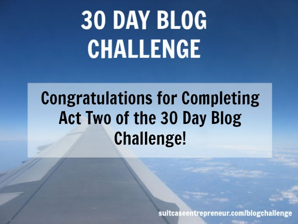 Day 21 - Congratulations for completing Act Two of the 30 Day Blog Challenge!
