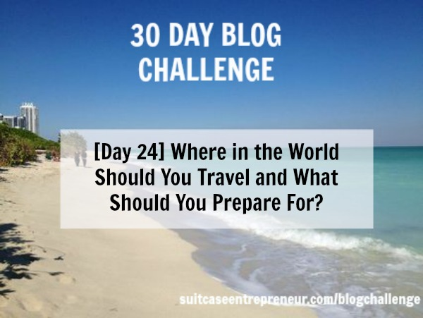 Day 24 Where in the world should you travel and what should you prep for