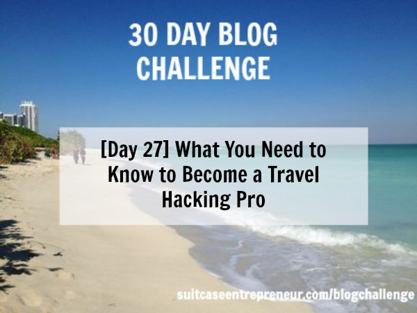 Day 27 What you need to become a travel hacking pro