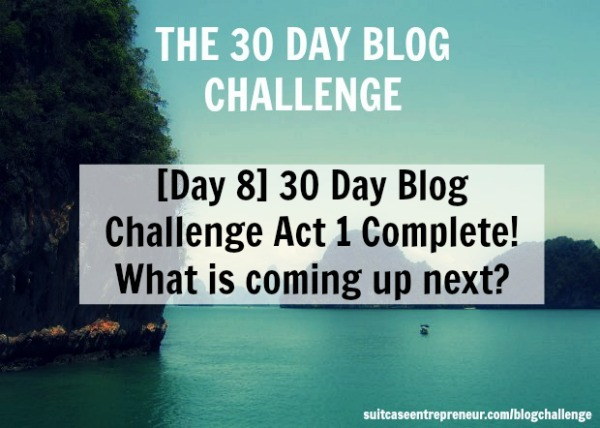 Day 8 of 30 Day Blog Challenge - Act 1 Complete