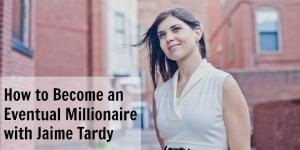 Jaime Tardy of The Eventual Millionaire