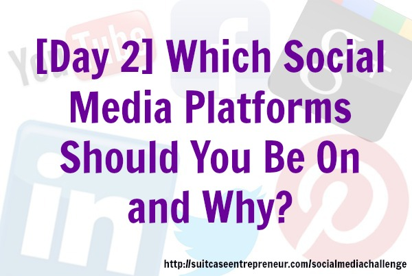 [Day 2]: Which social media platforms should you be on and why?