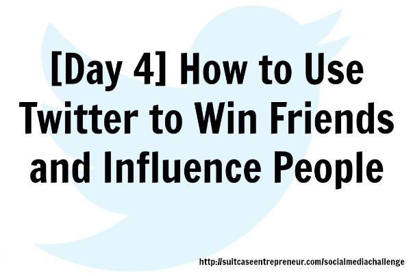 Day 4: How to use Twitter to win friends and influence people