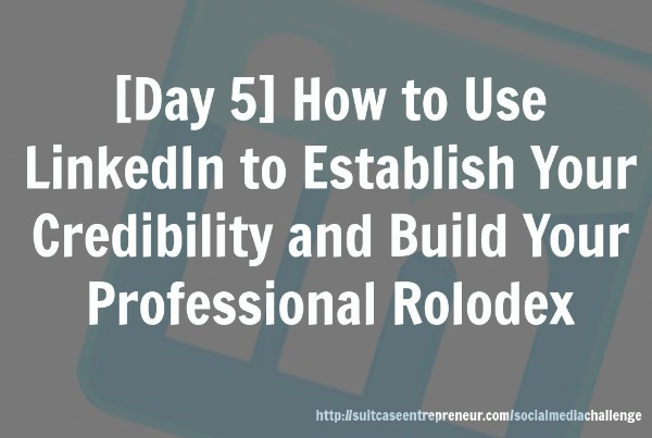 Day 5: How to use LinkedIn to establish your credibility and build your professional rolodex