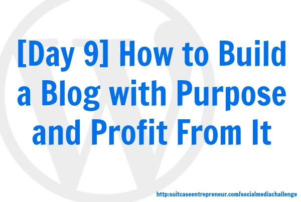 Day 9: How to build a blog with purpose and profit from it