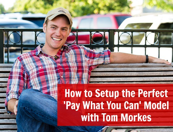 [TSE 74] How to Setup the Perfect 'Pay What You Can' Model with Tom Morkes