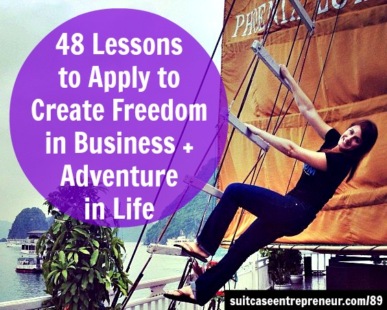 48 Lessons to Apply to Create Freedom in Business + Adventure in Life