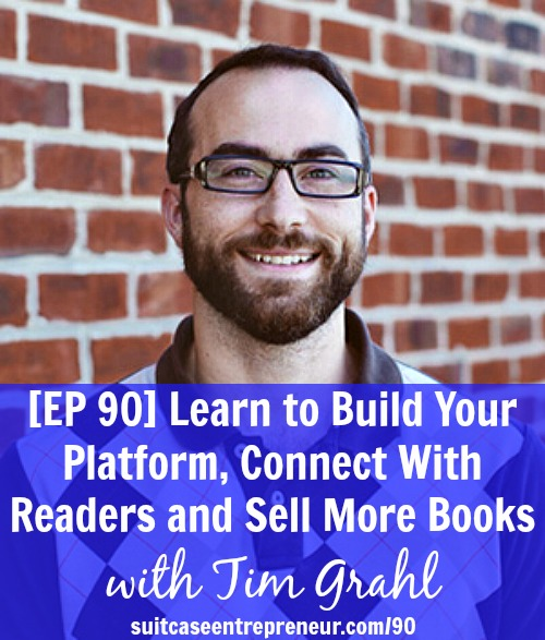 [EP 90] Learn to Build Your Platform, Connect With Readers and Sell More Books with Tim Grahl
