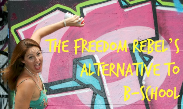 The Freedom Rebel's Alternative to B-School