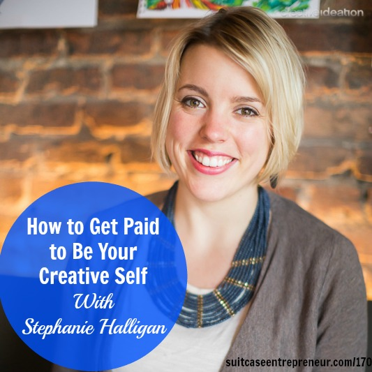 Get Paid to Be Your Creative Self With Stephanie Halligan