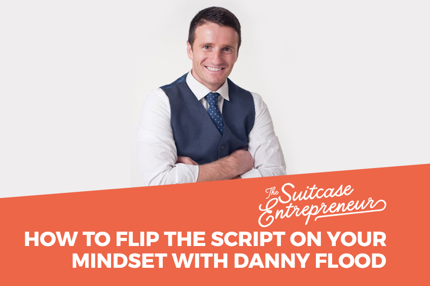 How-To-Flip-The-Script-On-Your-Mindset-Danny-Flood