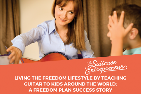 LIVING THE FREEDOM LIFESTYLE BY TEACHING GUITAR TO KIDS AROUND THE WORLD- A FREEDOM PLAN SUCCESS STORY